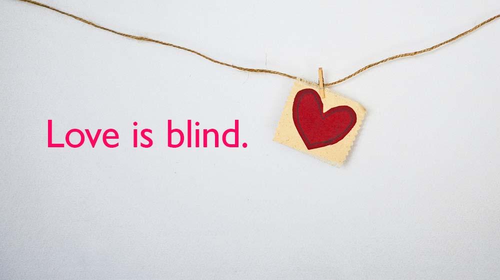 love is blind.